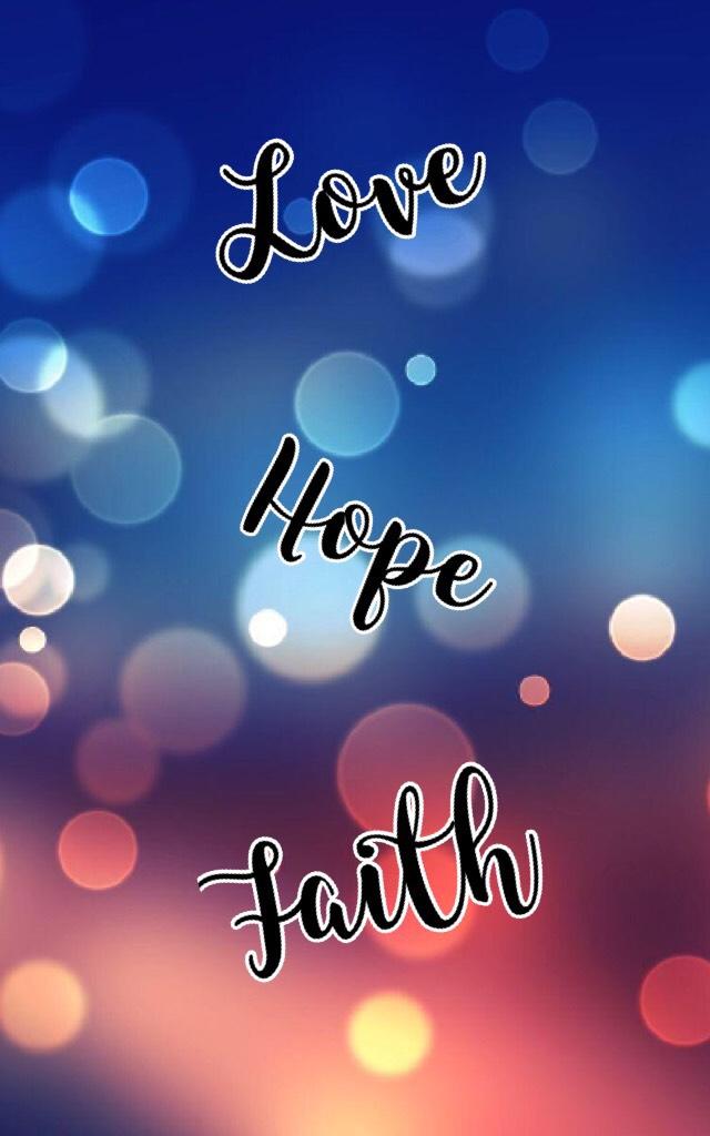 Love. Hope. Faith.