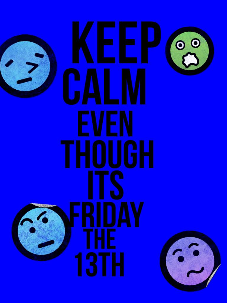 Just keep calm.