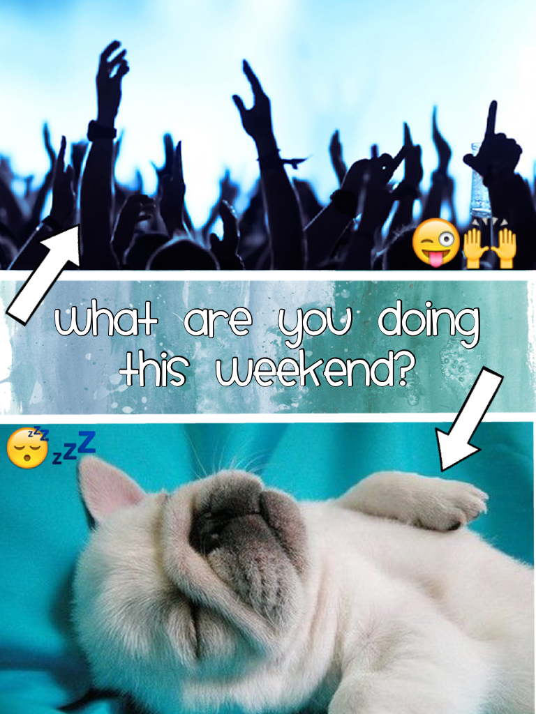 What are you doing this weekend??