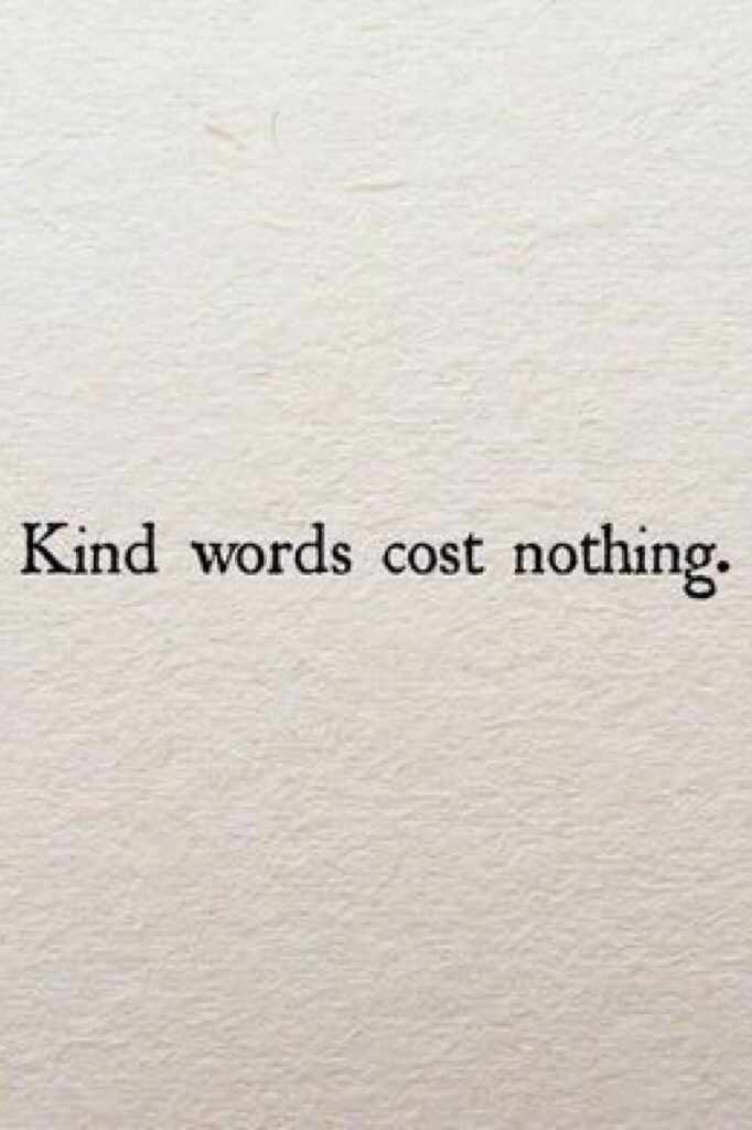 Kind words cost nothing...