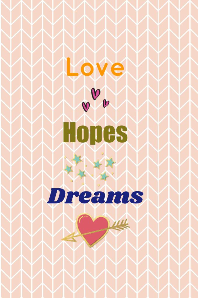 Love, hopes, dreams ❤️