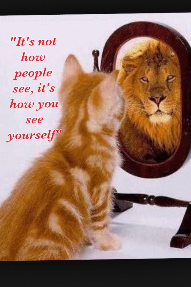 """It's not how people see you, it's how you see yourself"""